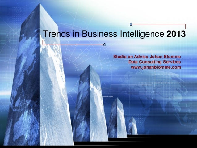 Trends in Business Intelligence 2013                 Studie en Advies Johan Blomme                        Data Consulting ...