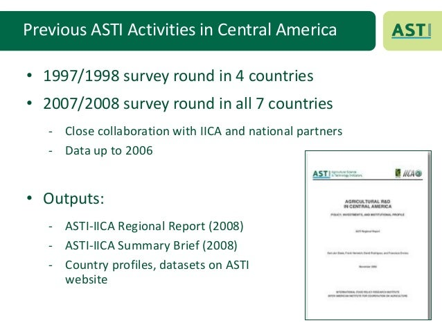 Previous ASTI Activities in Central America• 1997/1998 survey round in 4 countries• 2007/2008 survey round in all 7 countr...