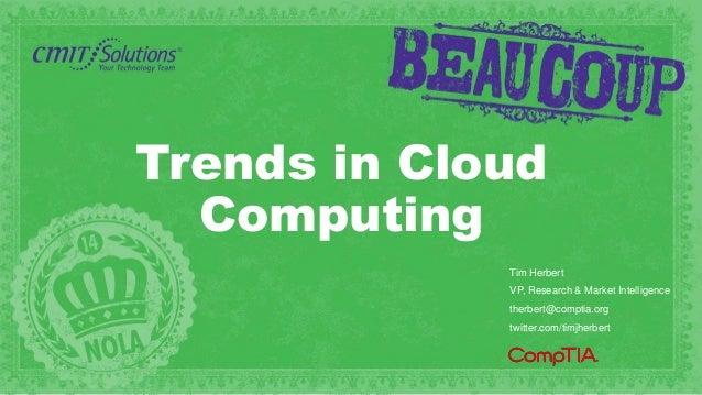 Trends in Cloud Computing Tim Herbert VP, Research & Market Intelligence therbert@comptia.org twitter.com/timjherbert