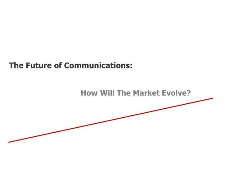 The Future of Communications: How Will The Market Evolve?