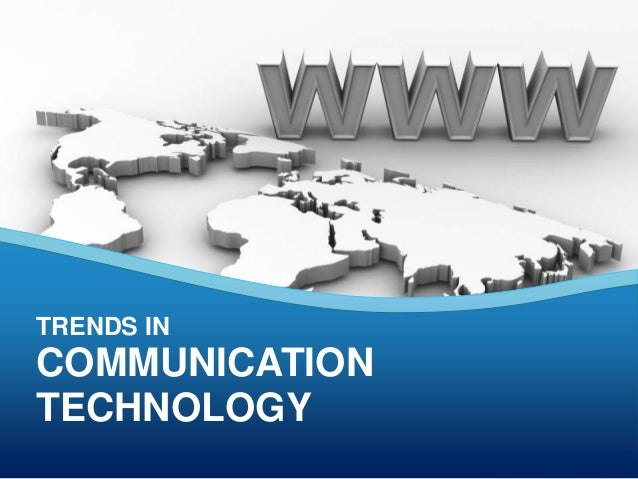 TRENDS INCOMMUNICATIONTECHNOLOGY