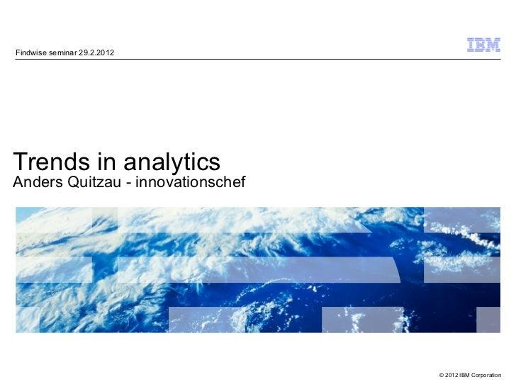 Findwise seminar 29.2.2012Trends in analyticsAnders Quitzau - innovationschef                                   © 2012 IBM...