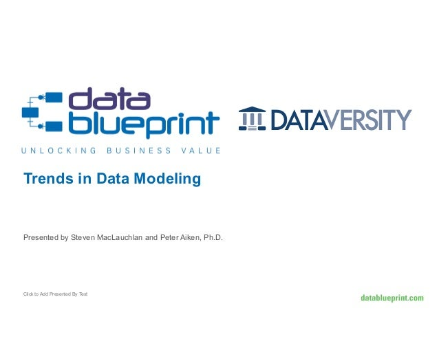 Trends in Data Modeling  Presented by Steven MacLauchlan and Peter Aiken, Ph.D.  Click to Add Presented By Text