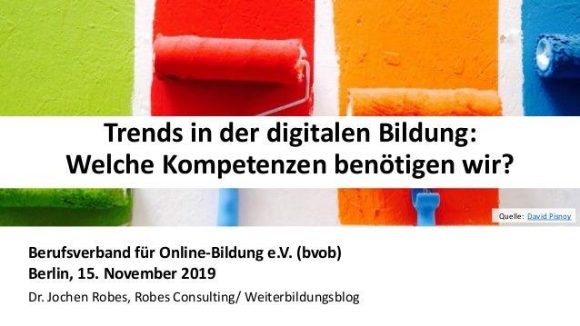 11 Trends in der digitalen Bildung: Welche Kompetenzen benötigen wir? Berufsverband für Online-Bildung e.V. (bvob) Berlin,...