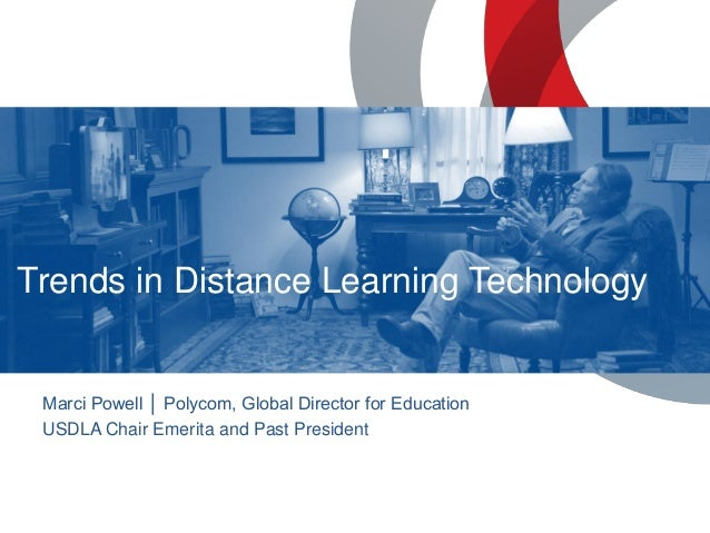 Trends in Distance Learning Technology Borderless Education: Collaborative Learning Environments Marci Powell │ Polycom, G...