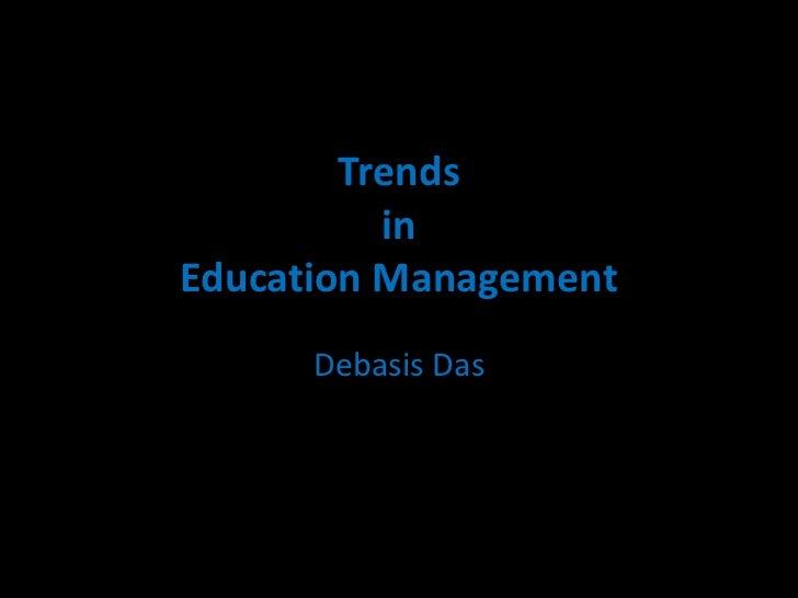 Trends          inEducation Management      Debasis Das