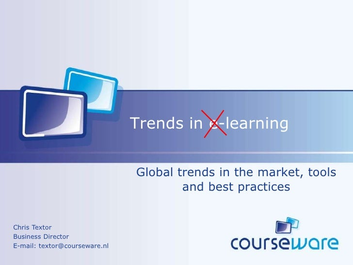 Trends in e-learning<br />Global trends in the market, tools and best practices<br />Chris Textor<br />Business Director<b...