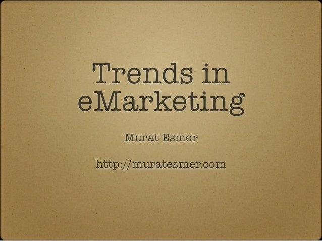 Trends ineMarketing     Murat Esmer http://muratesmer.com
