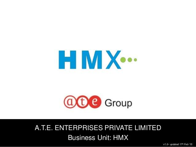 1 A.T.E. ENTERPRISES PRIVATE LIMITED Business Unit: HMX v1.0– updated 17th Feb '15