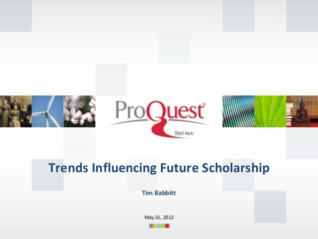 Trends Influencing Future Scholarship Tim Babbitt  May 31, 2012 1