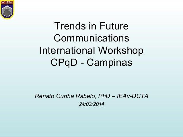 Trends in Future Communications International Workshop CPqD - Campinas Renato Cunha Rabelo, PhD – IEAv-DCTA 24/02/2014