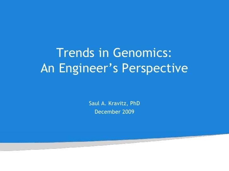 Trends in Genomics: An Engineer's Perspective<br />Saul A. Kravitz, PhD<br />December 2009<br />