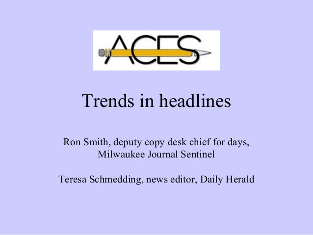 Trends in headlinesRon Smith, deputy copy desk chief for days,Milwaukee Journal SentinelTeresa Schmedding, news editor, Da...