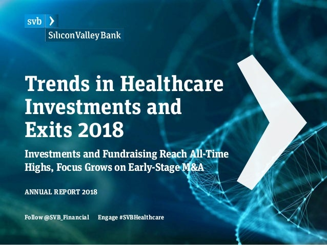 Trends in Healthcare Investments and Exits 2018 Investments and Fundraising Reach All-Time Highs, Focus Grows on Early-Sta...