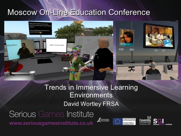 Moscow On-Line Education Conference Trends in Immersive Learning Environments David Wortley FRSA