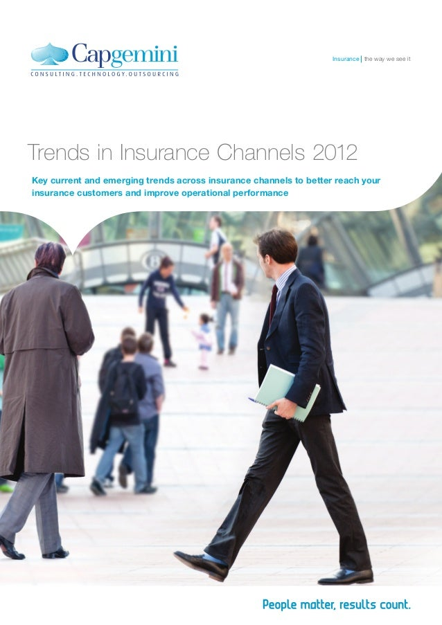 Trends in Insurance Channels 2012 Key current and emerging trends across insurance channels to better reach your insurance...