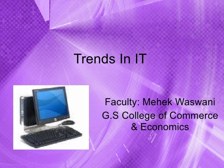 Trends In IT  Faculty: Mehek Waswani G.S College of Commerce & Economics