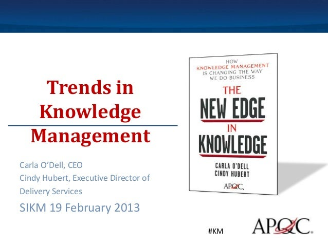 Trends in   Knowledge  ManagementCarla O'Dell, CEOCindy Hubert, Executive Director ofDelivery ServicesSIKM 19 February 201...