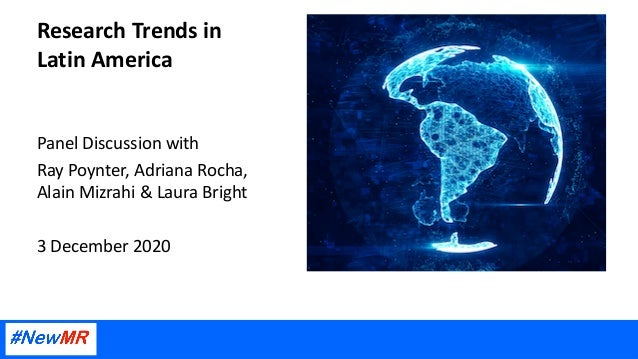 Research Trends in Latin America Panel Discussion with Ray Poynter, Adriana Rocha, Alain Mizrahi & Laura Bright 3 December...