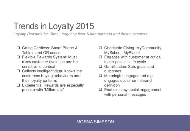 MORNA SIMPSON Trends in Loyalty 2015 Loyalty Rewards for 'Time', targeting fleet & hire partners and their customers  Goi...