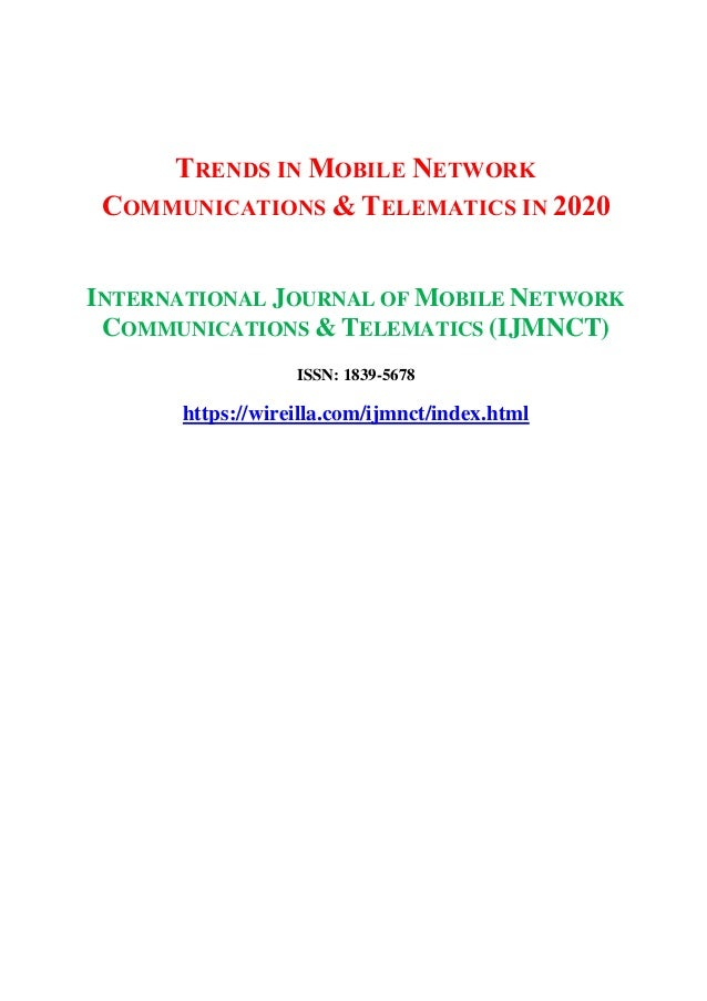 TRENDS IN MOBILE NETWORK COMMUNICATIONS & TELEMATICS IN 2020 INTERNATIONAL JOURNAL OF MOBILE NETWORK COMMUNICATIONS & TELE...