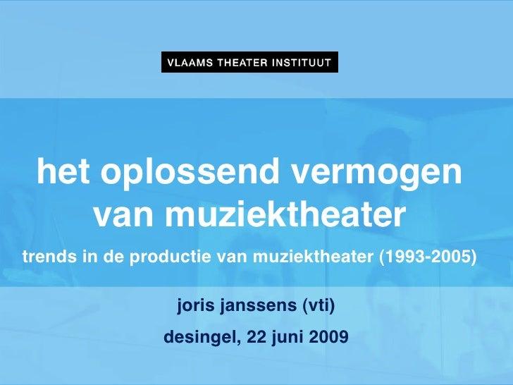 het oplossend vermogen     van muziektheater trends in de productie van muziektheater (1993-2005)                   joris ...