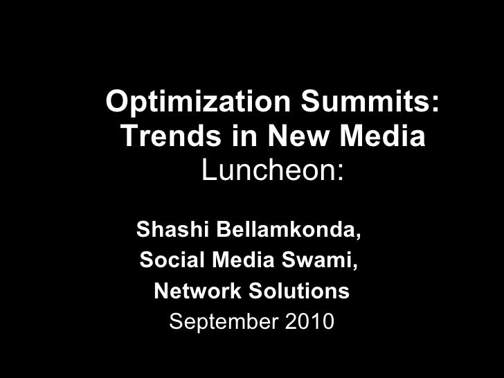 Optimization Summits: Trends in New Media  Luncheon:  Shashi Bellamkonda,  Social Media Swami,  Network Solutions Septembe...