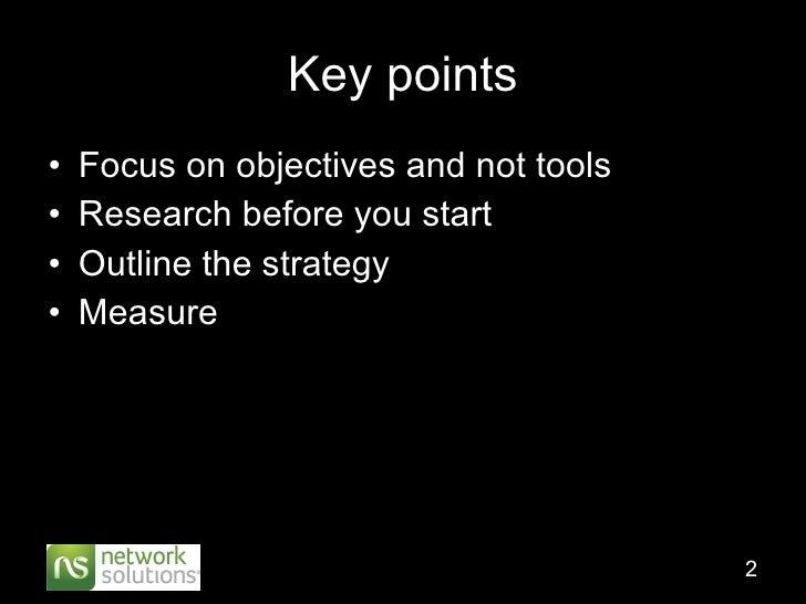 Key points <ul><li>Focus on objectives and not tools </li></ul><ul><li>Research before you start </li></ul><ul><li>Outline...