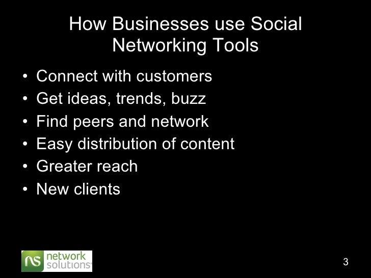 How Businesses use Social Networking Tools <ul><li>Connect with customers </li></ul><ul><li>Get ideas, trends, buzz </li><...