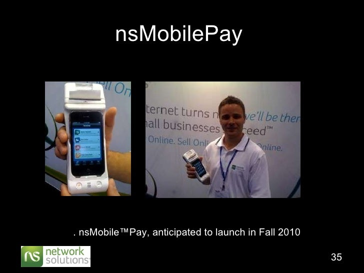 nsMobilePay  . nsMobile™Pay, anticipated to launch in Fall 2010