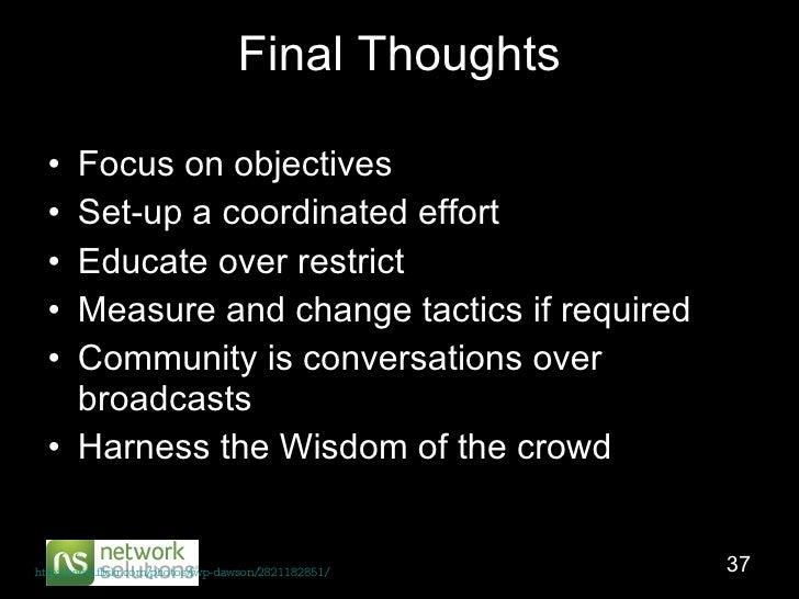 Final Thoughts <ul><li>Focus on objectives </li></ul><ul><li>Set-up a coordinated effort </li></ul><ul><li>Educate over re...