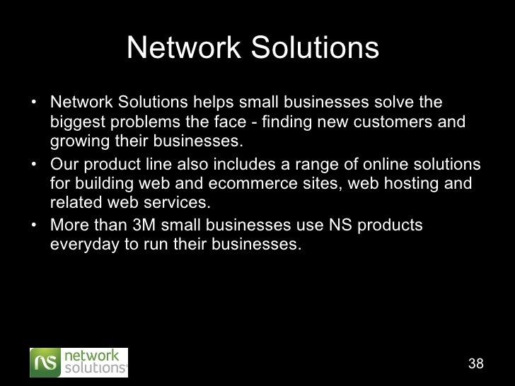 Network Solutions  <ul><li>Network Solutionshelps small businesses solve the biggest problems the face - finding new cust...