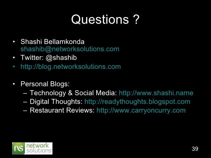 Questions ? <ul><li>Shashi Bellamkonda  [email_address] </li></ul><ul><li>Twitter: @shashib </li></ul><ul><li>http://blog....