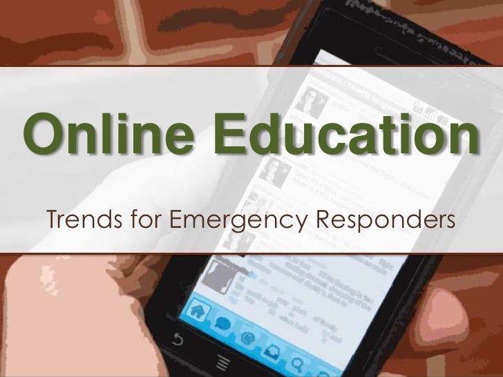Online Education<br />Trends for Emergency Responders<br />