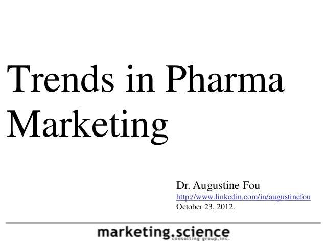 Trends in PharmaMarketing         Dr. Augustine Fou         http://www.linkedin.com/in/augustinefou         October 23, 20...