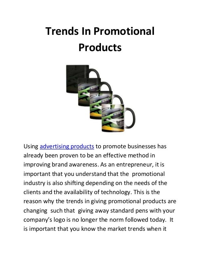 Trends In Promotional Products  Using advertising products to promote businesses has already been proven to be an effectiv...