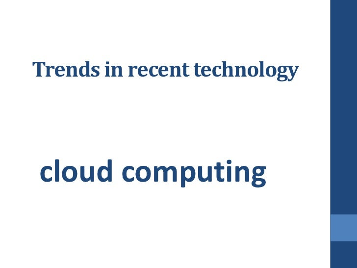 Trends in recent technologycloud computing