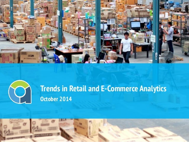 Trends in Retail and E-Commerce Analytics October 2014