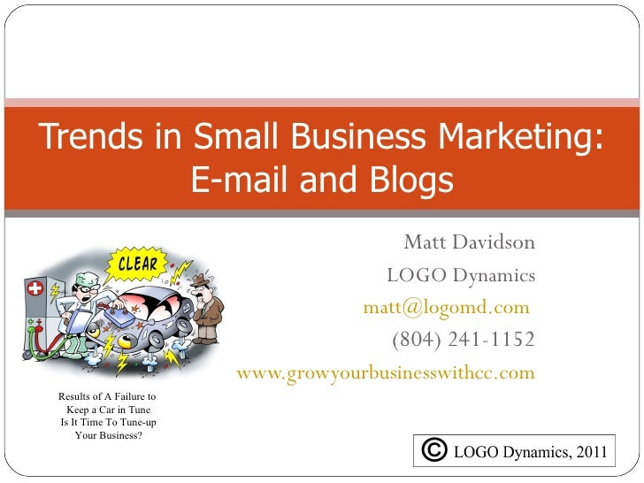 Matt Davidson LOGO Dynamics [email_address]   (804) 241-1152 www.growyourbusinesswithcc.com Trends in Small Business Marke...