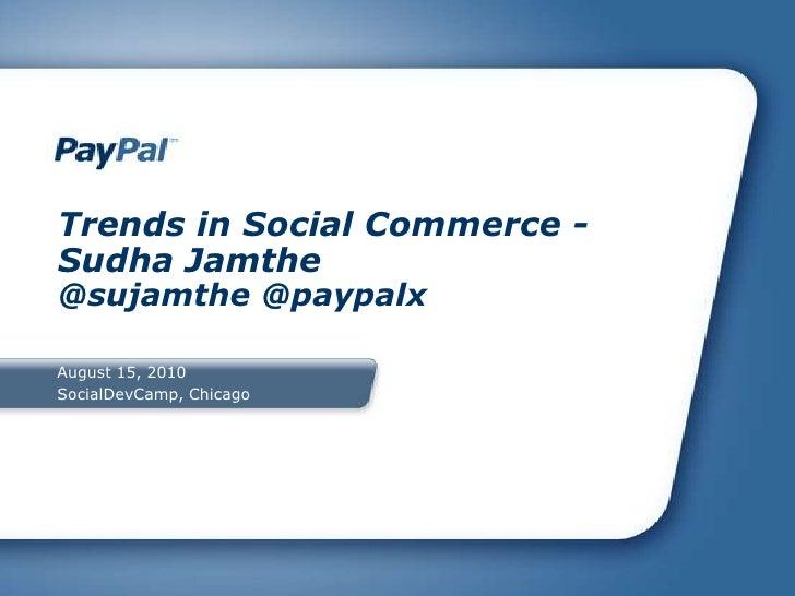 Trends in Social Commerce - <br />Sudha Jamthe<br />@sujamthe @paypalx<br />August 15, 2010<br />SocialDevCamp, Chicago<br />
