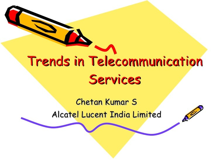 Trends in Telecommunication Services Chetan Kumar S Alcatel Lucent India Limited