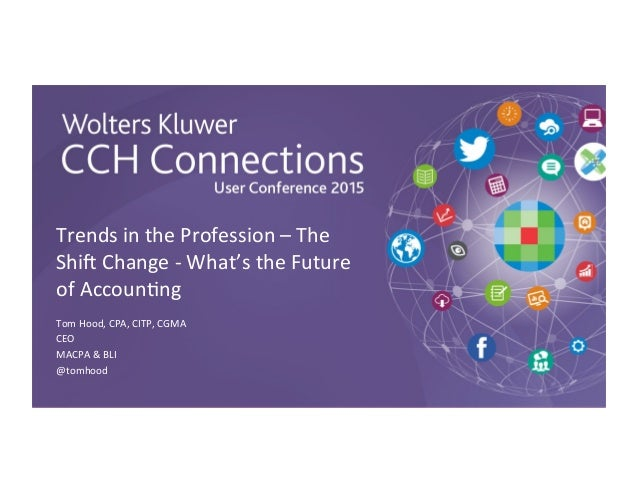 Trends'in'the'Profession'–'The' Shi0'Change'4'What's'the'Future' of'Accoun;ng' Tom'Hood,'CPA,'CITP,'CGMA' CEO' MACPA'&'BLI...