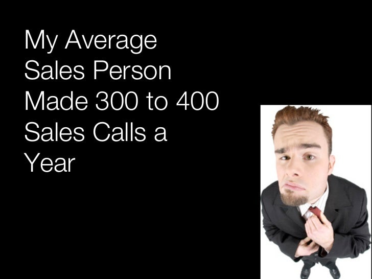 My TopSalesPeopleMade over2,000Sales Callsa Year
