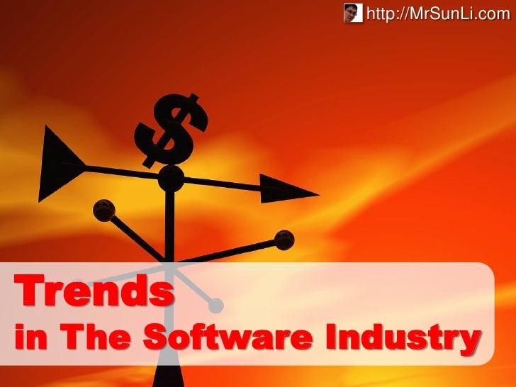 http://MrSunLi.comTrendsin The Software Industry