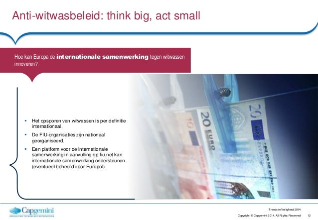 12Copyright © Capgemini 2014. All Rights Reserved Trends in Veiligheid 2014 Anti-witwasbeleid: think big, act small Hoe ka...