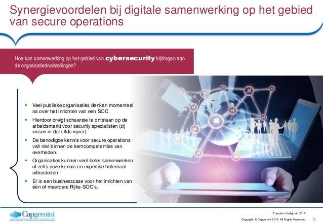 13Copyright © Capgemini 2014. All Rights Reserved Trends in Veiligheid 2014 Synergievoordelen bij digitale samenwerking op...