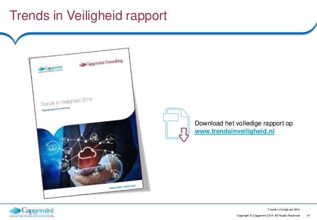 14Copyright © Capgemini 2014. All Rights Reserved Trends in Veiligheid 2014 Trends in Veiligheid rapport Download het voll...