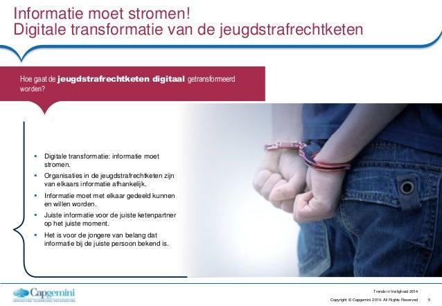 5Copyright © Capgemini 2014. All Rights Reserved Trends in Veiligheid 2014 Informatie moet stromen! Digitale transformatie...