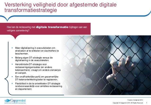 7Copyright © Capgemini 2014. All Rights Reserved Trends in Veiligheid 2014 Versterking veiligheid door afgestemde digitale...