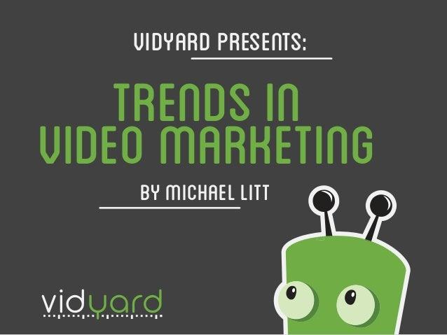 TRENDS IN VIDEO MARKETINGBY MICHAEL LITT VIDYARD PRESENTS: